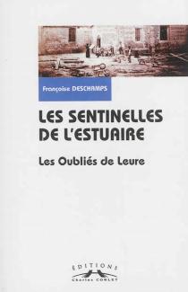 Les sentinelles de l'estuaire : les oubliés de Leure - FrançoiseDeschamps
