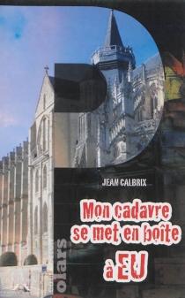 Mon cadavre se met en boîte à Eu - JeanCalbrix