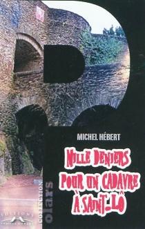 Mille deniers pour un cadavre à Saint-Lô - MichelHébert