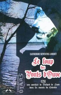 Le loup des ponts d'Ouve : une aventure de Richard de Lison dans les marais du Cotentin - CatherineSevestre-Loquet