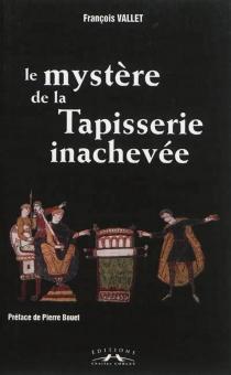 Le mystère de la Tapisserie inachevée - FrançoisVallet