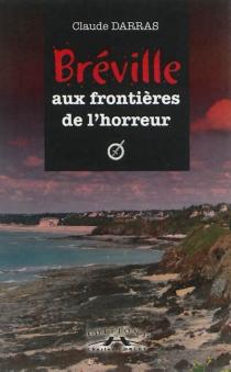 Bréville aux frontières de l'horreur - ClaudeDarras
