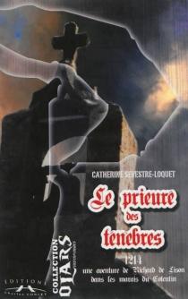 Le prieuré des ténèbres : une aventure de Richard de Lison dans les marais du Cotentin : 1214 - CatherineSevestre-Loquet