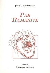 Par humanité - Jean-LucNativelle