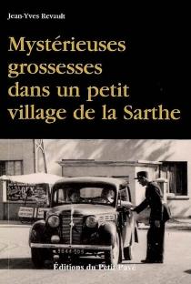 Mystérieuses grossesses dans un petit village de la Sarthe : le premier polar sans morts... Ce serait même plutôt l'inverse ! - Jean-YvesRevault