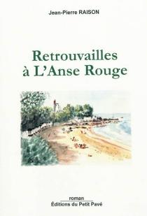 Retrouvailles à l'Anse rouge - Jean-PierreRaison