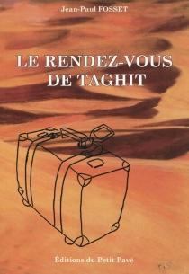Le rendez-vous de Taghit - Jean-PaulFosset
