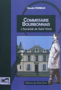 Le commissaire Bourbonnais mène l'enquête : homicide à Saint-Yorre - ClaudeFerrieux