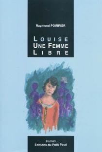 Louise, une femme libre - RaymondPoirrier