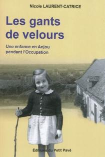 Les gants de velours : une enfance en Anjou pendant l'Occupation - NicoleLaurent-Catrice
