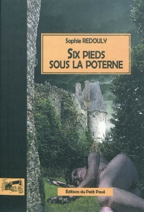 Six pieds sous la poterne - Sophie Redouly