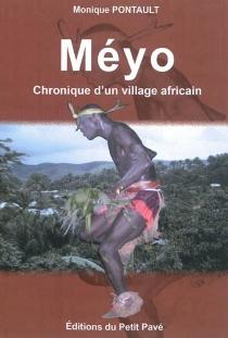 Méyo : chronique d'un village africain - MoniquePontault