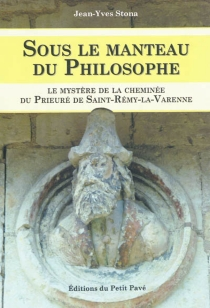Sous le manteau du philosophe ou Le mystère du prieuré de Saint-Rémy-la-Varenne : roman épistolaire - Jean-YvesStona