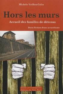 Hors les murs : accueil des familles de détenus : docu-fiction d'une accueillante - MichèleVeillon-Colin