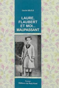 Laure, Flaubert et moi... Maupassant - CécileDelîle