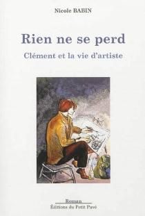 Rien ne se perd : Clément et la vie d'artiste - NicoleBabin