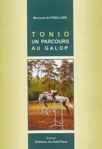 Tonio, un parcours au galop - Bernard deFonclare