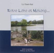 Entre Loire et Mékong... : textes et poèmes - Thanh-HuêLy