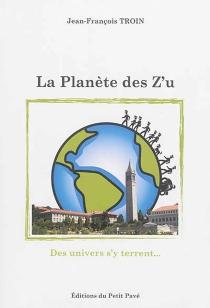 La planète des Z'u : des univers s'y terrent... - Jean-FrançoisTroin