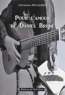 Pour l'amour de Daniel Brune - ChristianMilleret