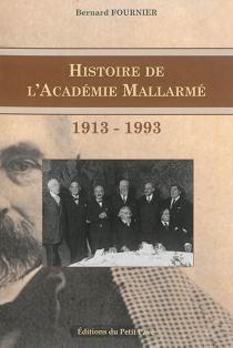 Histoire de l'Académie Mallarmé : 1913-1993 - BernardFournier