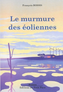 Le murmure des éoliennes - FrançoisBossis