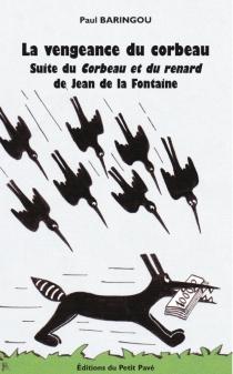 La vengeance du corbeau : suite du Corbeau et du renard de Jean de la Fontaine - PaulBaringou