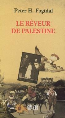Le rêveur de Palestine - Peter H.Fogtdal
