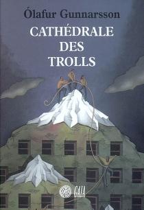 Cathédrale des trolls - Ólafur Gunnarsson