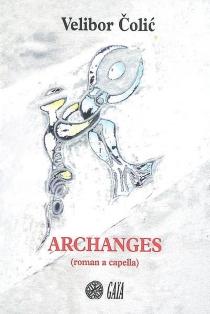Archanges : roman a capella - VeliborColic