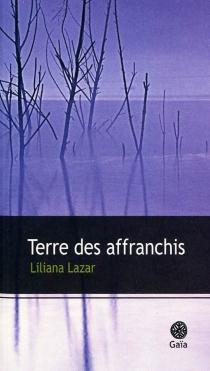 Terre des affranchis - LilianaLazar