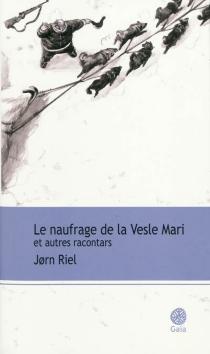 Le naufrage de la Vesle Mari : et autres racontars - JornRiel