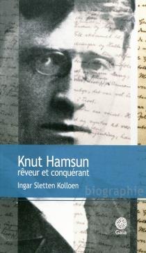 Knut Hamsun, rêveur et conquérant : biographie - Ingar SlettenKolloen