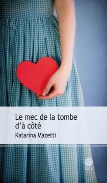 Le mec de la tombe d'à côté - KatarinaMazetti