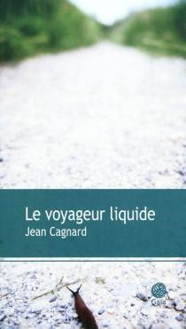 Le voyageur liquide - JeanCagnard