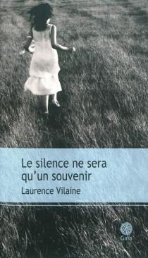 Le silence ne sera qu'un souvenir - LaurenceVilaine