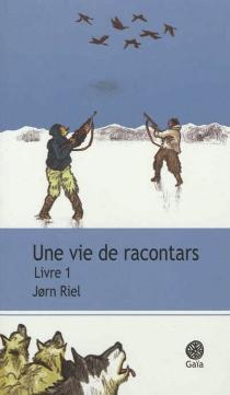 Une vie de racontars : récit - JornRiel