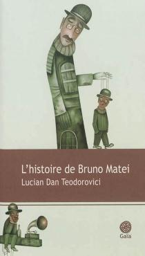 L'histoire de Bruno Matei - Lucian DanTeodorovici