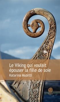 Le Viking qui voulait épouser la fille de soie - KatarinaMazetti