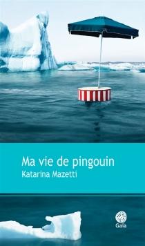 Ma vie de pingouin - KatarinaMazetti