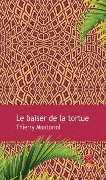 Le baiser de la tortue - ThierryMontoriol