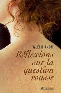 Réflexions sur la question rousse : histoire littéraire d'un préjugé - ValérieVan Crugten-André