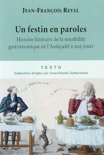 Un festin en paroles : histoire littéraire de la sensibilité gastronomique de l'Antiquité à nos jours - Jean-FrançoisRevel