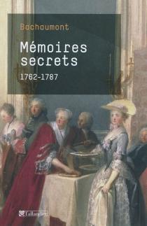 Mémoires secrets : 1762-1787 - Louis Petit deBachaumont