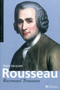 Jean-Jacques Rousseau - RaymondTrousson
