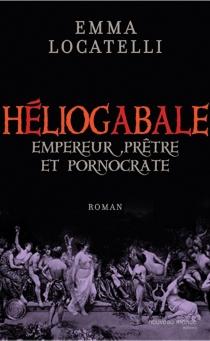 Le scandaleux Héliogabale : empereur, prêtre et pornocrate - EmmaLocatelli
