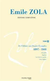 Emile Zola : oeuvres complètes |  Volume 18, De l'Affaire aux Quatre Evangiles : 1897-1901 - ÉmileZola