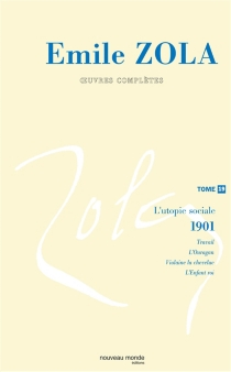 Emile Zola : oeuvres complètes | Volume 19, L'utopie sociale, Les quatre Evangiles, 2 : 1901 - ÉmileZola