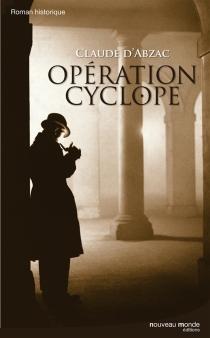 Opération Cyclope - Claude d'Abzac-Epezy