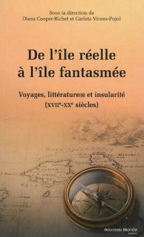De l'île réelle à l'île fantasmée : voyages, littérature(s) et insularité : XVIIe-XXe siècles -